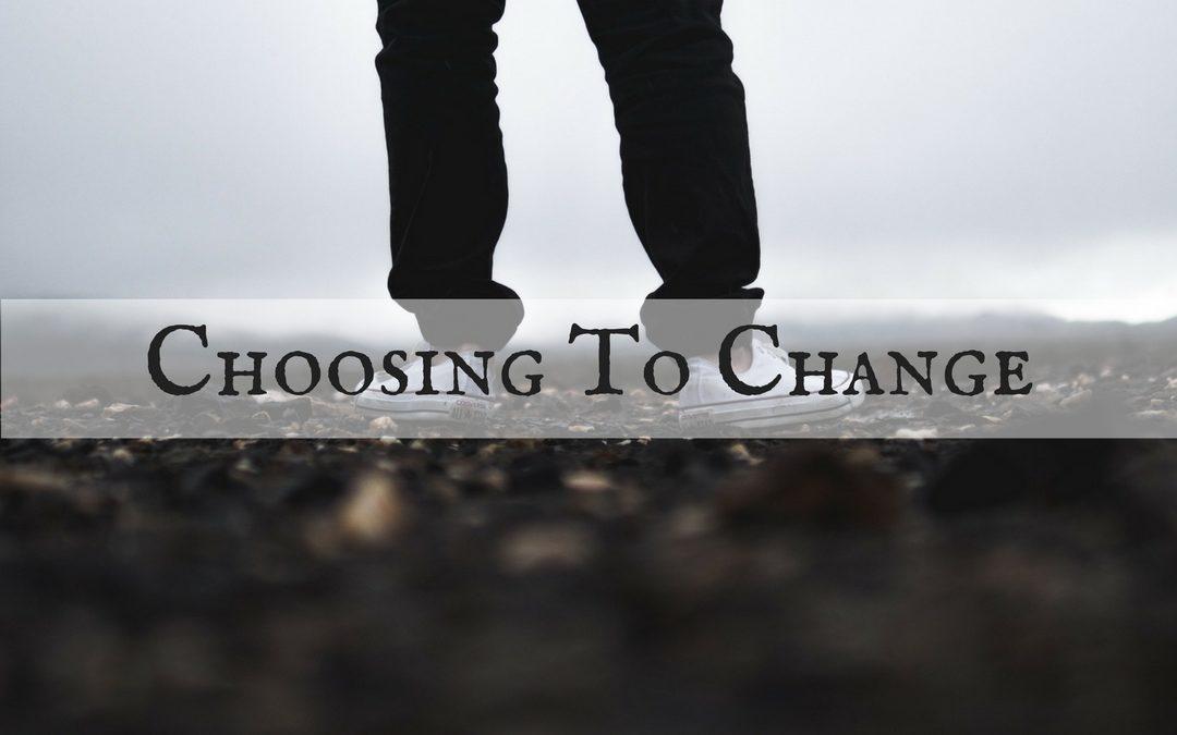 Choosing To Change