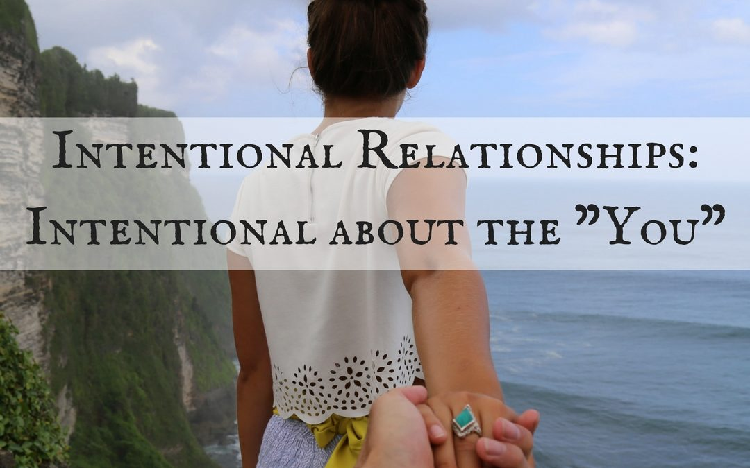 Intentional Relationships – Intentional About the You
