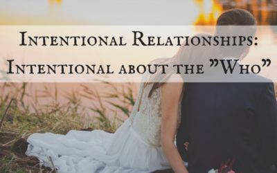 Intentional Relationships: Intentional About the Who