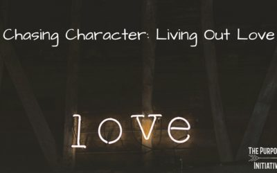 Chasing Character: Living Out Love